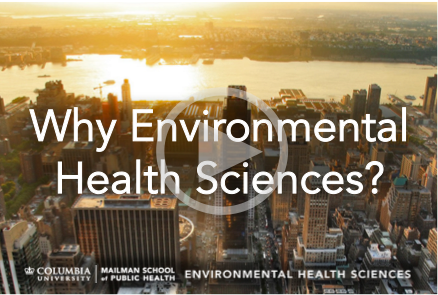 Learn about Environment graduate programs at Columbia University's Environmental Health Sciences Department