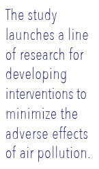 The study launches a line of research for developing interventions to minimize the adverse effects of air pollution.